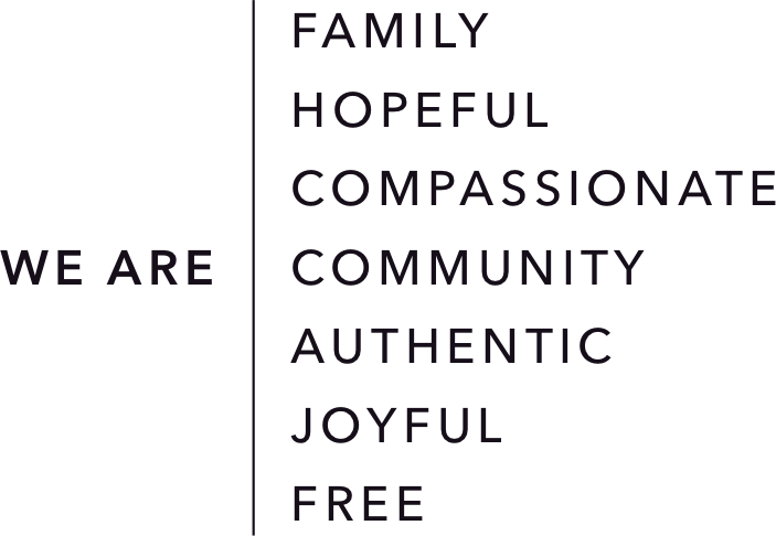 We Are family, hopeful, compassionate, community, authentic, joyful, and free